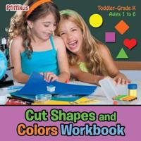 Cut Shapes and Colors Workbook Toddler-Grade K - Ages 1 to 6