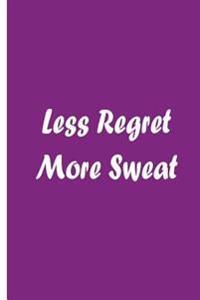Less Regret More Sweat