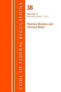 Code of Federal Regulations, Title 38 Pensions, Bonuses and Veterans' Relief 0-17, Revised as of July 1, 2017