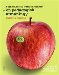 Barnets bästa i främsta rummet  en pedagogisk utmaning - En guide till konventionen om barnets rättigheter