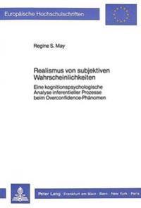 Realismus Von Subjektiven Wahrscheinlichkeiten: Eine Kognitionspsychologische Analyse Inferentieller Prozesse Beim Overconfidence-Phaenomen