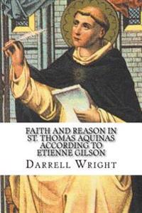 Faith and Reason in St. Thomas Aquinas According to Etienne Gilson: An Introduction to Christian Philosophy
