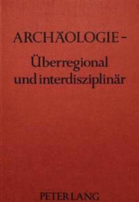 Archaeologie - Ueberregional Und Interdisziplinaer: Geburtstagsglueckwuensche Zum 50. Prof. Dr. Helmut Ziegert Von Seinen Schuelern