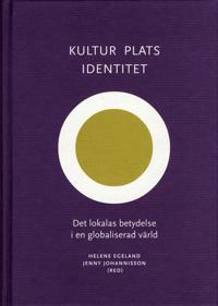 Kultur, plats, identitet - Det lokalas betydelse i en globaliserad värld
