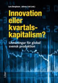 Innovation eller kvartalskapitalism? : utmaningar för global svensk produktion