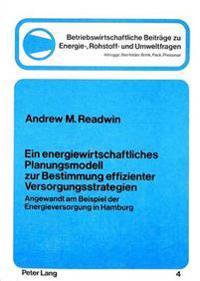 Ein Energiewirtschaftliches Planungsmodell Zur Bestimmung Effizienter Versorgungsstrategien: Angewandt Am Beispiel Der Energieversorgung in Hamburg