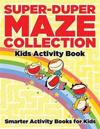 Super-Duper Maze Collection: Kids Activity Book
