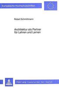 Architektur ALS Partner Fuer Lehren Und Lernen: Eine Handlungstheoretisch Orientierte Evaluationsstudie Am Grossraum Der Laborschule Bielefeld