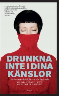 Drunkna inte i dina känslor : en överlevnadsbok för sensitivt begåvade
