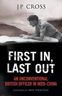 First In, Last Out: An Unconventional British Officer in Indo-China