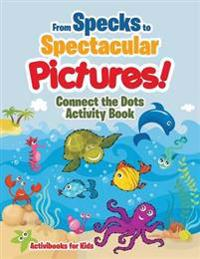 From Specks to Spectacular Pictures! Connect the Dots Activity Book