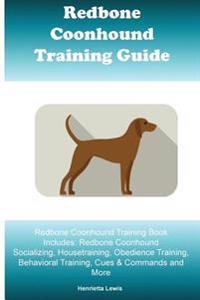 Redbone Coonhound Training Guide Redbone Coonhound Training Book Includes: Redbone Coonhound Socializing, Housetraining, Obedience Training, Behaviora