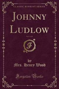 Johnny Ludlow, Vol. 1 of 3 (Classic Reprint)