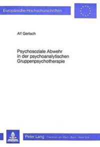 Psychosoziale Abwehr in Der Psychoanalytischen Gruppenpsychotherapie