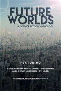 Future Worlds: A Science Fiction Anthology
