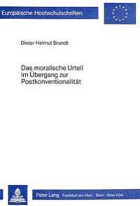 Das Moralische Urteil Im Uebergang Zur Postkonventionalitaet: Eine Theoretische Untersuchung Und Deren Unterrichtspraktische Konsequenzen in Der Sekun