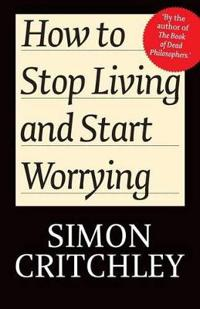 How to Stop Living and Start Worrying: Conversations with Carl Cederstrom