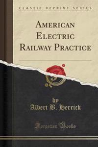 American Electric Railway Practice (Classic Reprint)