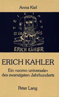 Erich Kahler - Ein Uomo Universale Des Zwanzigsten Jahrhunderts, Seine Begegnungen Mit Bedeutenden Zeitgenossen: Vom Georgekreis, Max Weber Bis Herman