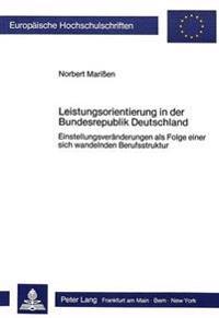 Leistungsorientierung in Der Bundesrepublik Deutschland: Einstellungsveraenderungen ALS Folge Einer Sich Wandelnden Berufsstruktur