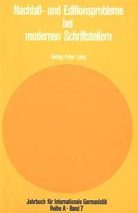 Nachlass- Und Editionsprobleme Bei Modernen Schriftstellern: Beitraege Zu Den Internationalen Robert-Musil-Symposien. Bruessel 1976 Und Saarbruecken 1