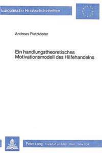 Ein Handlungstheoretisches Motivationsmodell Des Hilfehandelns