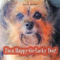I'm a Happy-Go-Lucky Dog!