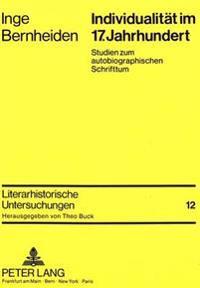 Individualitaet Im 17. Jahrhundert: Studien Zum Autobiographischen Schrifttum