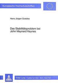 Das Stabilitaetsproblem Bei John Maynard Keynes: Eine Theoriegeschichtliche Interpretation
