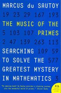 The Music of the Primes: Searching to Solve the Greatest Mystery in Mathematics