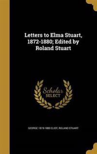 LETTERS TO ELMA STUART 1872-18