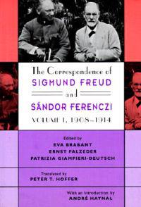 The Correspondence of Sigmund Freud and Sandor Ferenczi, Volume 1: 1908-1914