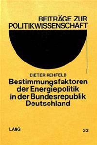 Bestimmungsfaktoren Der Energiepolitik in Der Bundesrepublik Deutschland: Zugleich Ein Beitrag Zur Aktuellen Diskussion Staatlicher Willensbildungs-,