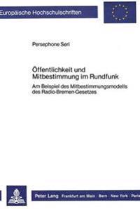 Oeffentlichkeit Und Mitbestimmung Im Rundfunk: Am Beispiel Des Mitbestimmungsmodells Des Radio-Bremen-Gesetzes