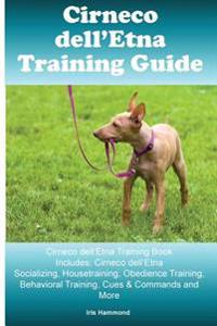 Cirneco Dell'etna Training Guide Cirneco Dell'etna Training Book Includes: Cirneco Dell'etna Socializing, Housetraining, Obedience Training, Behaviora