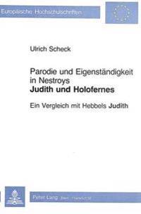 Parodie Und Eigenstaendigkeit in Nestroys -Judith Und Holofernes-