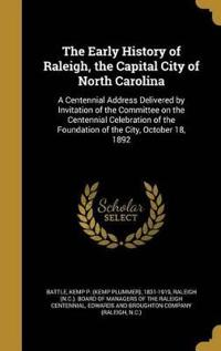 EARLY HIST OF RALEIGH THE CAPI