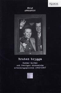 Bruten brygga - Gunnar Myrdal och Sveriges ekonomiska efterkrigspolitik 194