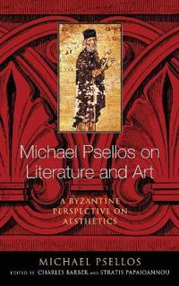 Michael Psellos on Literature and Art