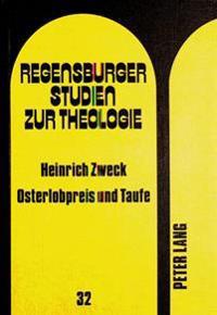 Osterlobpreis Und Taufe: Studien Zu Struktur Und Theologie. Des Exsultet Und Anderer Osterpraeconien. Unter Besonderer Beruecksichtigung Der Ta
