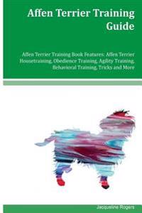 Affen Terrier Training Guide Affen Terrier Training Book Features: Affen Terrier Housetraining, Obedience Training, Agility Training, Behavioral Train