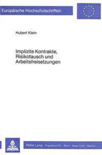 Implizite Kontrakte, Risikotausch Und Arbeitsfreisetzungen: Der Beitrag Der Kontrakttheorie Zu Einer Mikrooekonomischen Fundierung Keynesianischer Arb