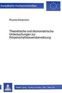 Theoretische Und Oekonometrische Untersuchungen Zur Koerperschaftsteuerueberwaelzung