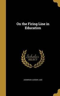 ON THE FIRING LINE IN EDUCATIO