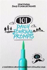 Draw Journal Things to Draw Art Prompts: 101 Daily Journal Prompts a Sketchbook about Drawing from Stimulating Ideas
