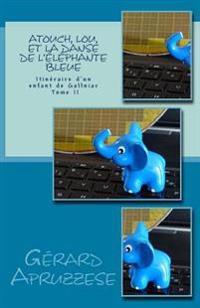 Atouch, Lou Et La Danse de l'Éléphante Bleue: Itinéraire d'Un Enfant de Gallniar - Tome 2