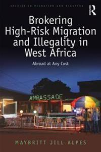 Brokering High-Risk Migration and Illegality in West Africa