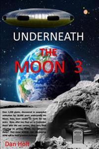Underneath the Moon 3: The Moon Giants, Asleep for 50,000 Years, Have Been Awake for Ten Years. Now, After Honoring Those Who Died, They Turn