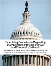 Examining Procedures Regarding Puerto Rico's Political Status and Economic Outloook