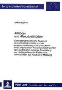 Attitueden Und -Pseudoattitueden-: Konsistenztheoretische Analysen Des Attituedenkonzepts Und Ein Empirischer Beitrag Zur Konstruktion Eines Individue